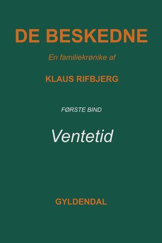 Klaus Rifbjerg: De beskedne : en familiekrønike. 1. bind, Ventetid
