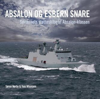 Søren Nørby (f. 1976-04-14), Tom Wismann: Absalon og Esbern Snare : Søværnets støtteskibe af Absalon-klassen