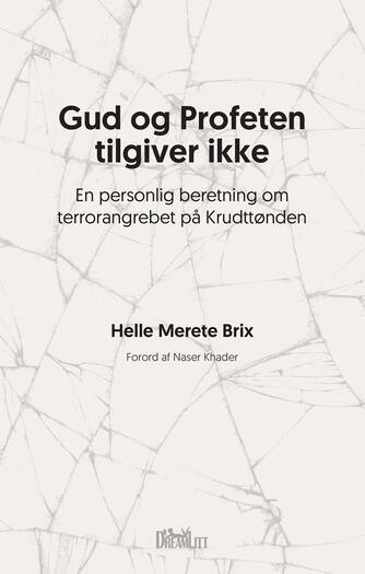 Helle Merete Brix: Gud og profeten tilgiver ikke : en personlig beretning om terrorangrebet på Krudttønden