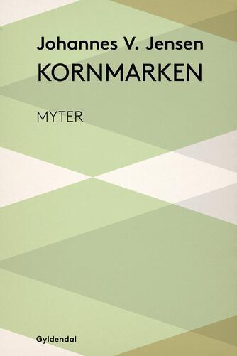 Johannes V. Jensen (f. 1873): Kornmarken : myter