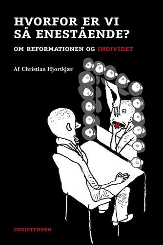 Christian Hjortkjær (f. 1980-11-11): Hvorfor er vi så enestående? : om reformationen og individet