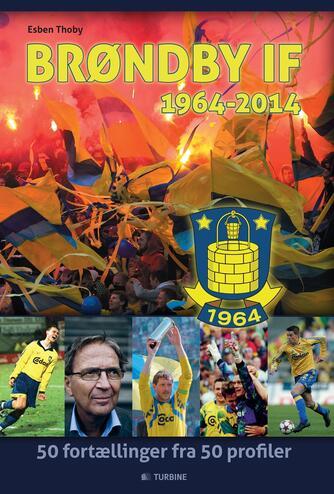 Esben Thoby (f. 1985): Brøndby IF - 1964-2014 : 50 fortællinger fra 50 profiler