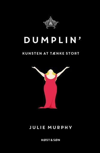 Julie Murphy (f. 1985-11-08): Dumplin' : kunsten at tænke stort
