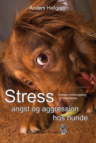 Anders Hallgren: Stress, angst og aggression hos hunde : årsager, forebyggelse og helbredelse