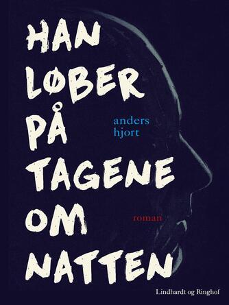 Anders Hjort (f. 1974): Han løber på tagene om natten : roman