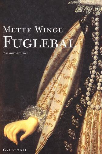 Mette Winge: Fuglebal : en barokroman