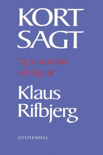 Klaus Rifbjerg: Kort sagt : egne noveller