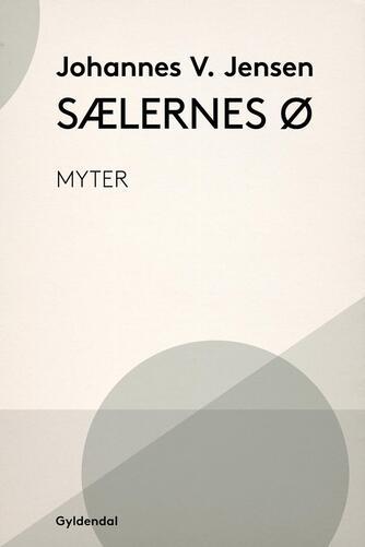 Johannes V. Jensen (f. 1873): Sælernes Ø : myter