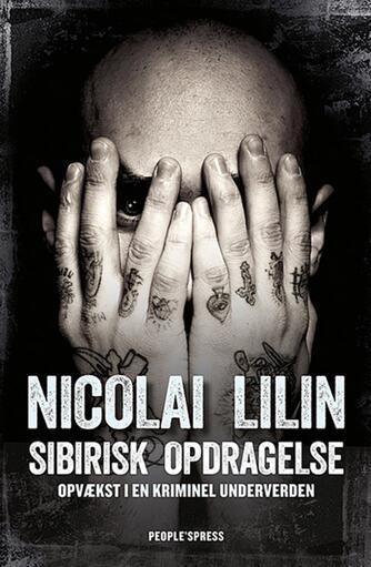 Nicolai Lilin: Sibirisk opdragelse : opvækst i en kriminel underverden
