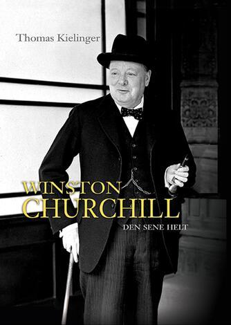Thomas Kielinger: Winston Churchill : den sene helt