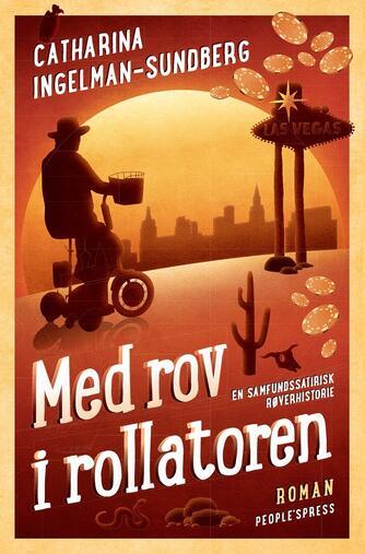 Catharina Ingelman-Sundberg: Med rov i rollatoren : roman