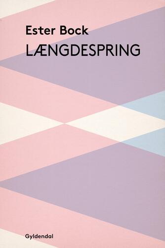 Ester Bock: Længdespring : roman