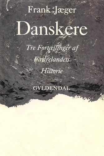 Frank Jæger: Danskere : tre Fortællinger af Fædrelandets Historier