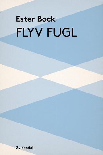 Ester Bock: Flyv fugl