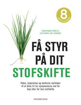 Inger Mann Forbes, Else Marie Juhl Thomsen: Få styr på dit stofskifte : viden, inspiration og konkrete værktøjer til at blive fri for symptomerne ved for højt eller for lavt stofskifte