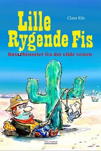 Claus Riis: Lille Rygende Fis : røverhistorier fra det vilde vesten