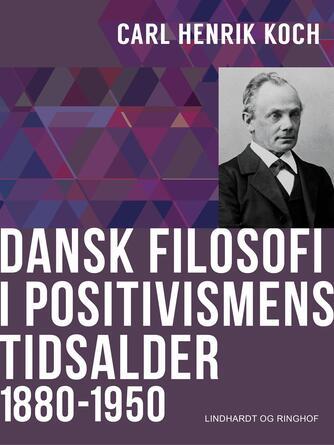 Carl Henrik Koch: Dansk filosofi i positivismens tidsalder : 1880-1950