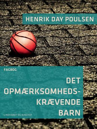 Henrik Day Poulsen: Det opmærksomhedskrævende barn