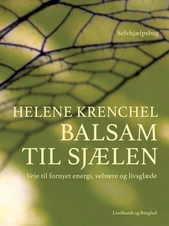 Helene Krenchel: Balsam til sjælen : veje til fornyet energi, velvære og livsglæde : selvhjælpsbog
