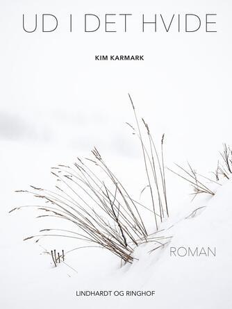 Kim Karmark: Ud i det hvide : roman