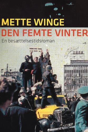Mette Winge: Den femte vinter : en besættelsestidsroman