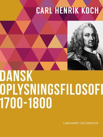 Carl Henrik Koch: Dansk oplysningsfilosofi : 1700-1800