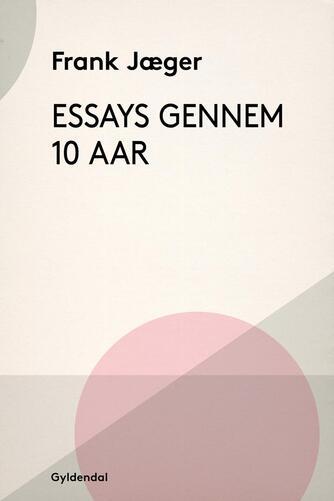 Frank Jæger: Essays gennem 10 Aar