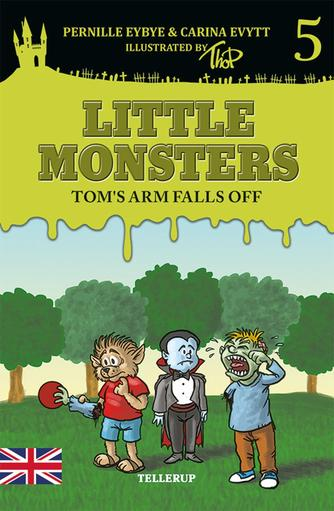 Pernille Eybye: Little monsters - Tom's arm falls off