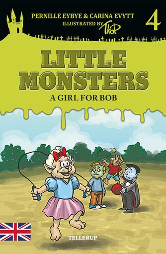 Pernille Eybye: Little monsters - a girl for Bob