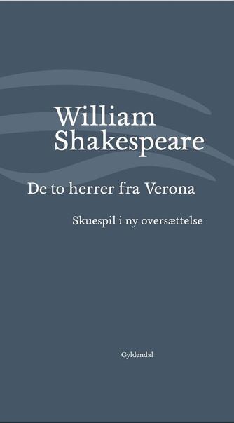 William Shakespeare: De to herrer fra Verona : i ny oversættelse (Ved Niels Brunse)
