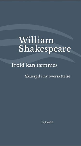 William Shakespeare: Trold kan tæmmes (Ved Niels Brunse)