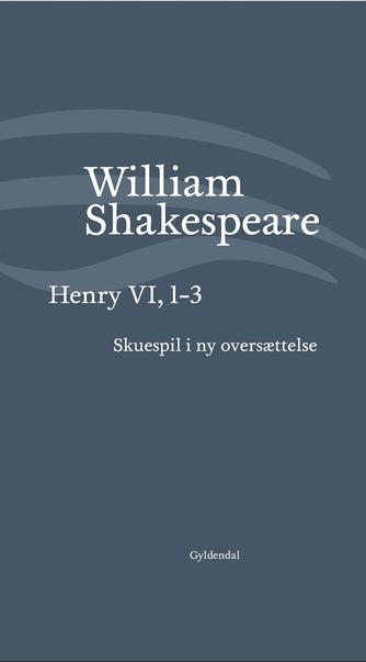 William Shakespeare: Henry VI, 1-3 (Ved Niels Brunse)