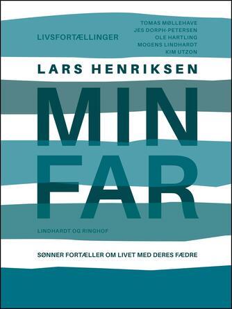 Lars Henriksen (f. 1975-12-21): Min far : sønner fortæller om livet med deres fædre : livsfortællinger