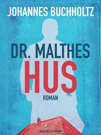 Johannes Buchholtz: Dr. Malthes hus : roman