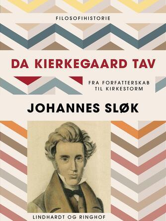 Johannes Sløk: Da Kierkegaard tav : fra forfatterskab til kirkestorm