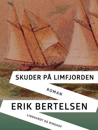 Erik Bertelsen (f. 1898): Skuder på Limfjorden : roman