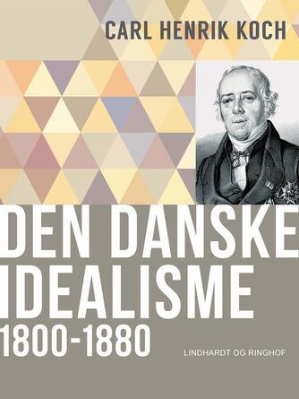 Carl Henrik Koch: Den danske idealisme : 1800-1880