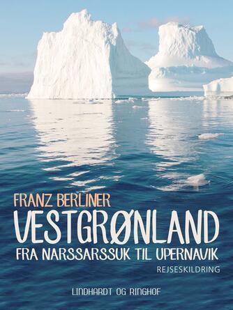 Franz Berliner: Vestgrønland : fra Narssarssuk til Upernavik : rejseskildring