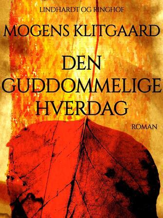 Mogens Klitgaard (f. 1906): Den guddommelige hverdag : roman