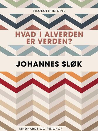 Johannes Sløk: Hvad i alverden er verden?