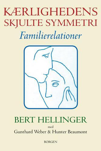 Bert Hellinger, Gunthard Weber, Hunter Beaumont: Kærlighedens skjulte symmetri : familierelationer