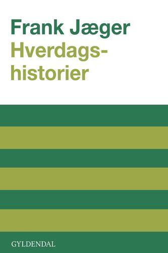 Frank Jæger: Hverdagshistorier