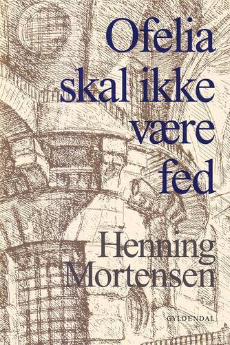 Henning Mortensen (f. 1939): Ofelia skal ikke være fed