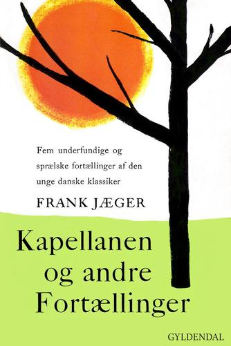 Frank Jæger: Kapellanen og andre fortællinger : fem underfundige og sprælske fortællinger af den unge danske klassiker