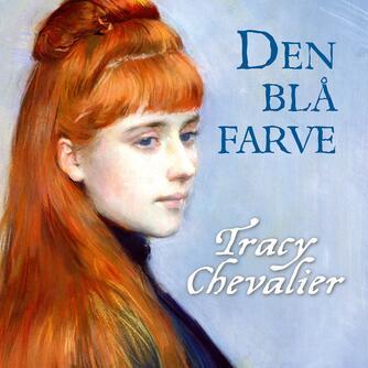 Tracy Chevalier: Den blå farve : roman