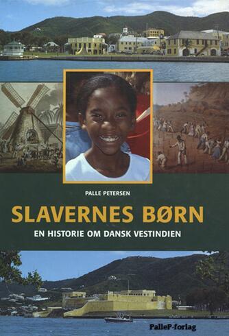 Palle Petersen (f. 1943): Slavernes børn : en historie om Dansk Vestindien
