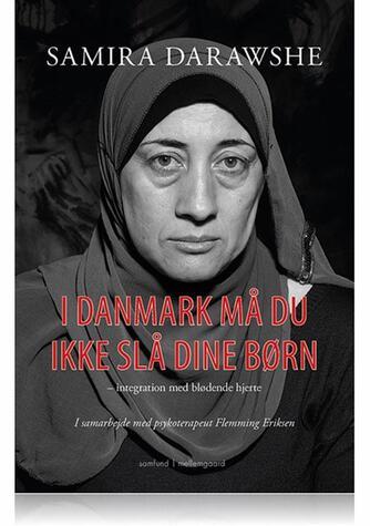 Samira Darawshe (f. 1967): I Danmark må du ikke slå dine børn : integration med blødende hjerte