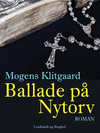 Mogens Klitgaard (f. 1906): Ballade på Nytorv : roman