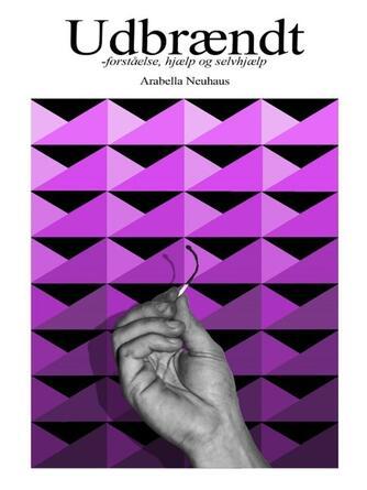 Arabella Neuhaus: Udbrændt : forståelse, hjælp og selvhjælp : en guide gennem kaos