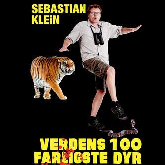 Sebastian Klein: Verdens 100 farligste dyr